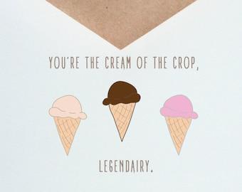 Ice Cream Greeting -- Cream of the Crop, Legendairy. -- Card & Envelope Set