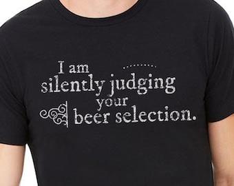 ORIGINAL I Am Silently Judging Your Beer Selection Craft Beer Shirt, Beer Tshirt for Beer Snob, Beer Lover, I Am Judging Your Choice Of Beer