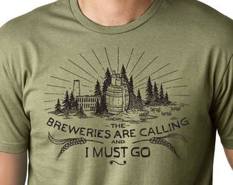 The Breweries Are Calling ORIGINAL Craft Beer Shirt // Beer Geek // Homebrewer Shirt //Brewery is calling, Beer is Calling and I Must Drink