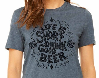 Ladies Craft Beer Shirt, Life Is Short Drink Good Beer, Respect Craft Beer Girl Shirt, Beer Shirt for Woman, Women's Graphic Tee, Beer Geek