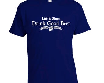 Craft Beer Gift, Life is Short, Drink Good Beer™ T-Shirt, Best Craft Beer Geek Shirt, Beer Snob, Craft Beer Shirt, Beer Lover, Beer Festival