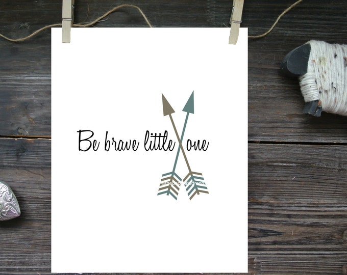 Be Brave Little One Quote Art, Arrows Wall art, Custom Graphic Print, Boho Chic decor, Modern Nursery Decor, Graphic printable, Tribal Art