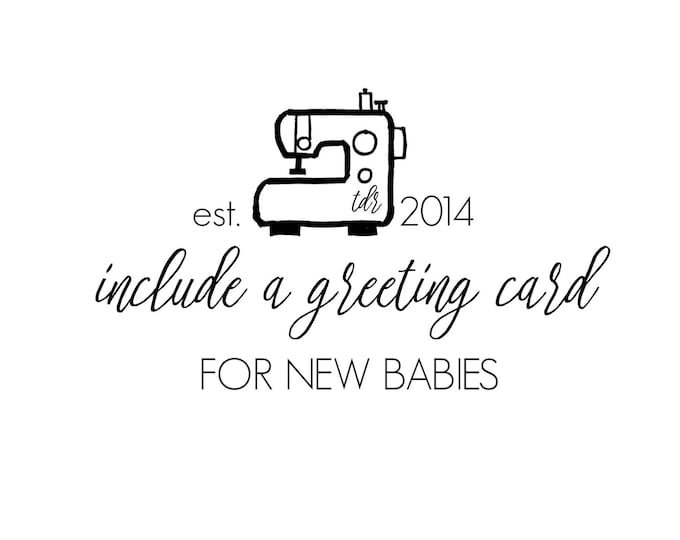 For New Babies - Include A Greeting Card with Your Order