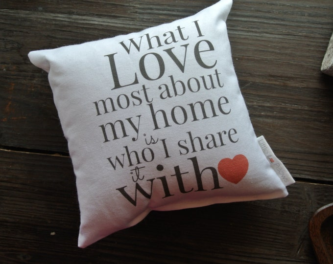 What I Love Most About My Home Quote Mini Pillow, Personalized Pillow, Favorite quote Pillow, Home Decor, Gift Idea, Display pillow, Cotton