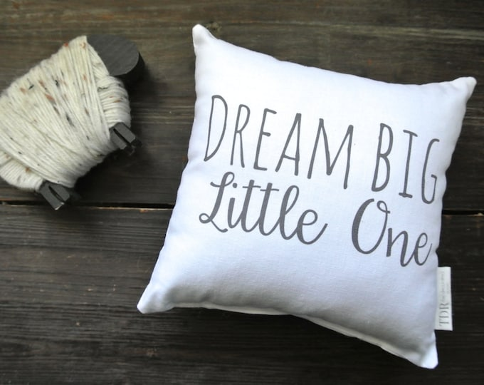 Personalized Pillow, Dream Big Little One Quote Mini Pillow, Quote Pillow, Gift Idea, Display pillow, Baby Shower Gift, Nursery Decor, Shelf