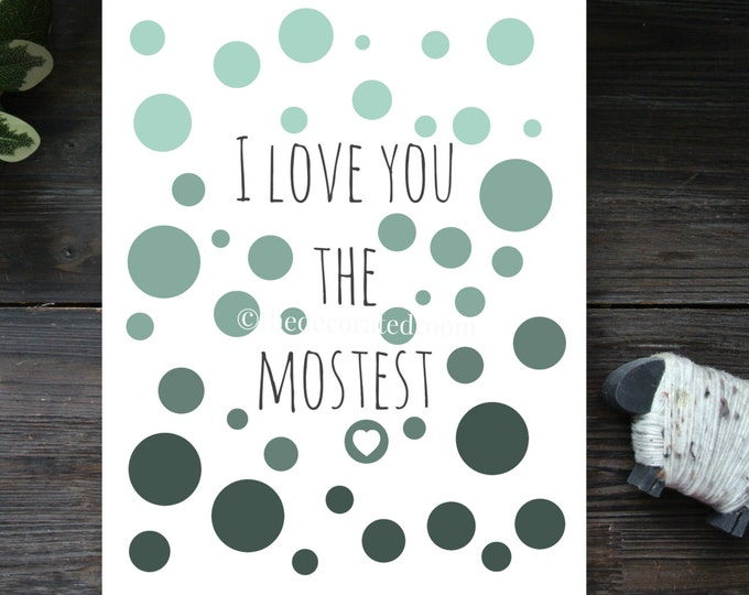 Printable, Custom Graphic Print, I Love You The Mostest Printable Art, Printable Nursery Art, Modern Nursery Decor, Ombre art, 8x10