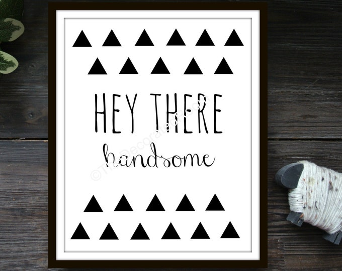 Hey There Handsome Printable Art, printable, Art, Printable Nursery Art, Printable Art, Modern Nursery Decor, Triangle Printable, 8x10