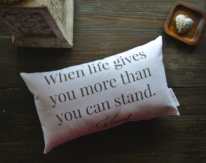 When Life Gives You More Than You Can Stand. Kneel, Little Love Pillow, Favorite Quote, Home Warming Gift, Wedding Gift, Home Decor, Pillow,