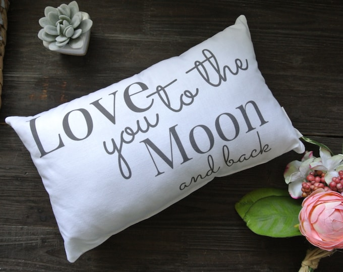 Love you to the moon and Back, Little Love Pillow, Quote Pillow, Home Warming Gift, Wedding Gift, Home Decor, Pillow, Closing gift,