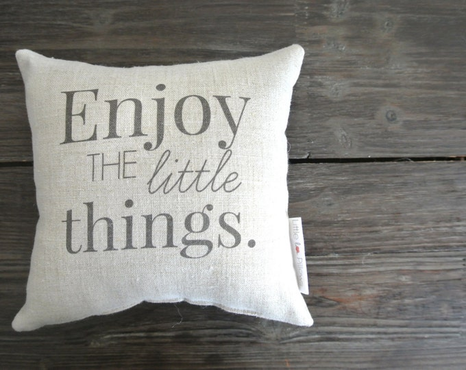 Enjoy The Little Things Mini Pillow, Little Love Pillow, Favorite quote Pillow, Home Decor, Linen Pillow, Gift Idea, Display pillow,
