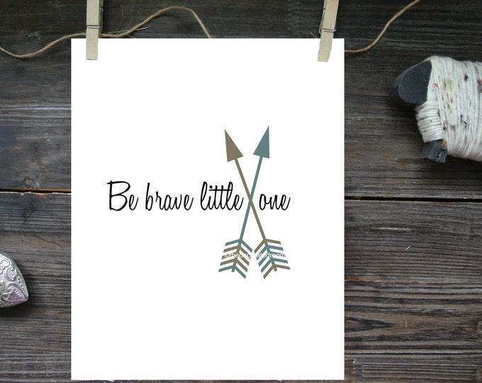 Be Brave Little One Quote Art, Arrows Wall art, Custom Graphic Print, Boho Chic decor, Modern Nursery Decor, Graphic printable, Tribal Art