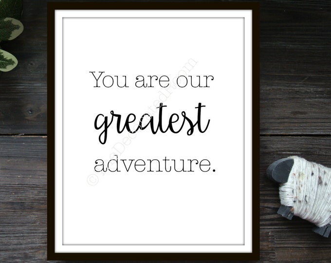 Printable, You Are Our Greatest Adventure Quote, Instant Download Art, Printable Nursery Art, Printable Quote Art, Nursery Decor, 8x10 Print
