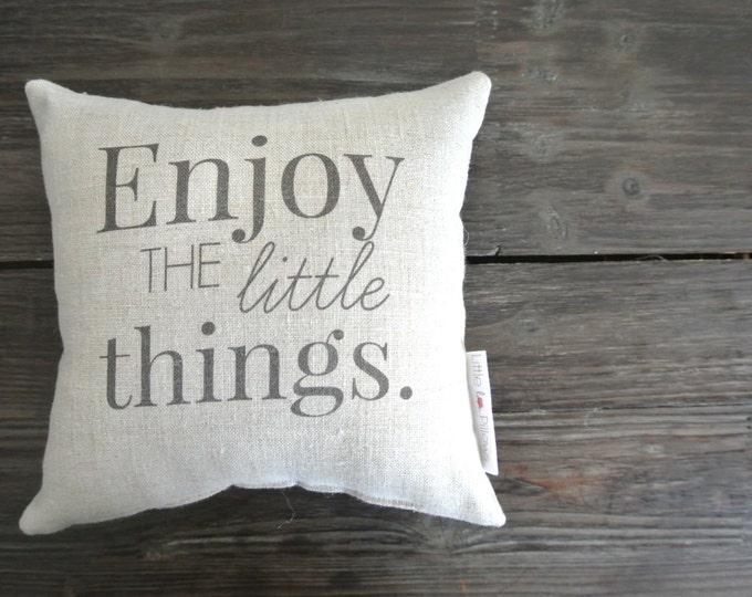 Enjoy The Little Things Mini Pillow, Little Love Pillow, Favorite quote Pillow, Home Decor, Linen Pillow, Gift Idea, Display pillow,