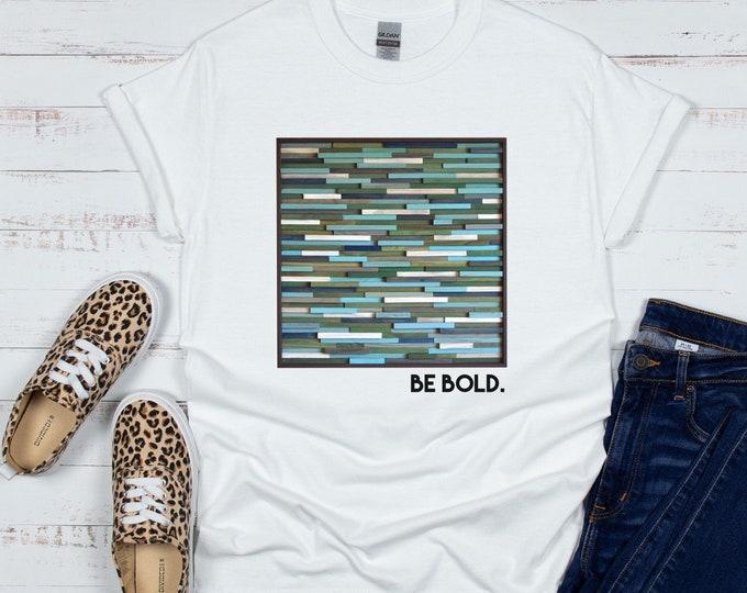 Short Sleeve T-Shirt Be Bold T-Shirt by Modern Textures, Abstract Print T-Shirt, Artsy T-Shirt, Best Friend Gift