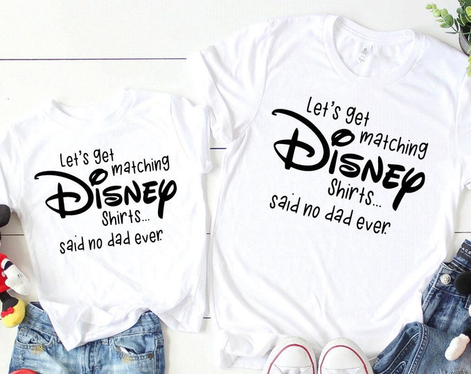 Said No Dad Ever Disney Tee - Adult, Youth, Toddler, and Tanks-Over 100 Color Choices