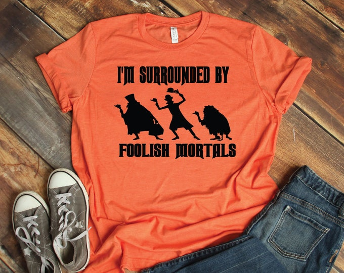 I'm Surrounded By Foolish Mortals -  Magical Vacation Tee - Adult, Youth, Toddler, and Tanks-Over 100 Color Choices
