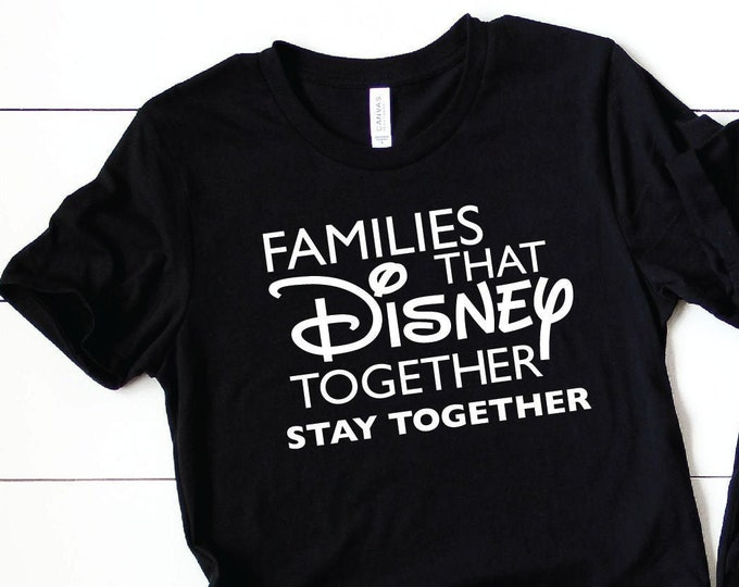 Families That Disney Together- Disney Shirts - Magical Vacation Tee - Adult, Youth, Toddler, and Tanks-Over 100 Color Choices