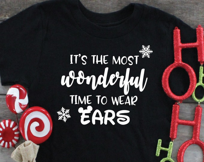 The Most Wonderful Time To Wear Ears- Mickey Ears - Disney Christmas - Magical Vacation Tee - Adult, Youth, Toddler, and Tanks