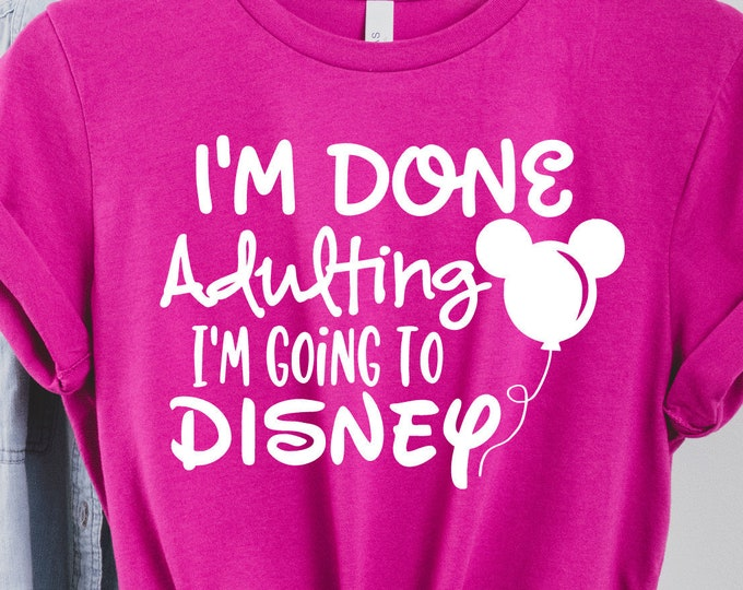 I'm Done Adulting Magical Vacation Tee - Take Me To Disney - Disney Vacation Shirt - Adult, Youth, Toddler, and Tanks, Tie-Dye
