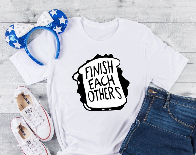 Finish each other's sandwiches - Adult and Youth Shirt sizes-Over 100 Color Choices