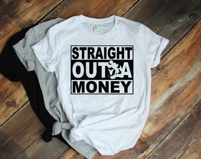 Straight Outta Money -  Magical Vacation Tee - Adult and Youth sizes
