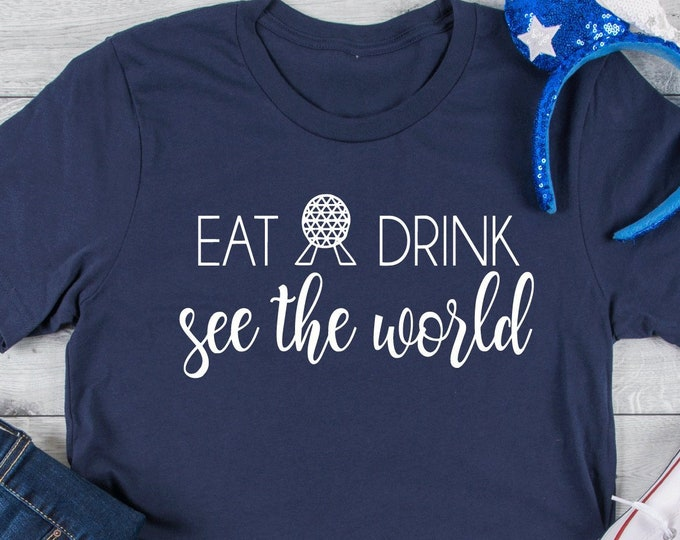 Eat, Drink, See The World, Epcot, Disney Magical Vacation Tee, Adult Youth Toddler and Tanks