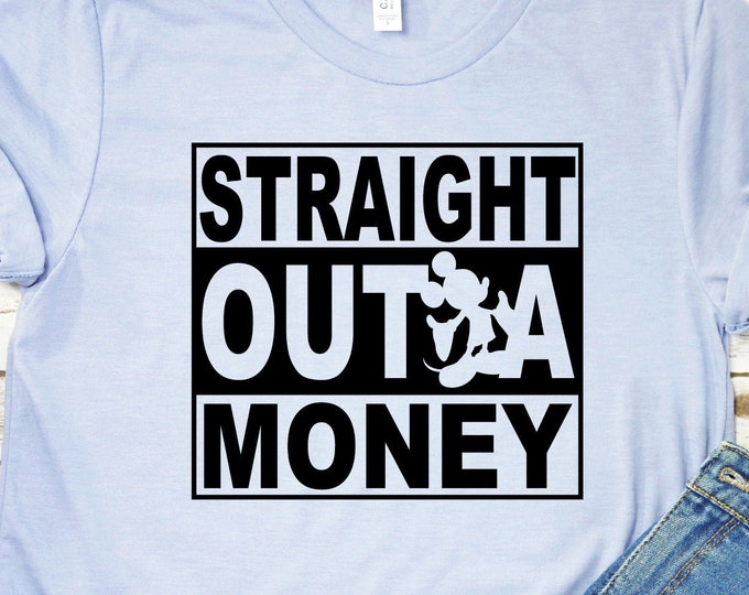 Straight Outta Money - Magical Vacation Tee - Adult, Youth, Toddler, and Tanks-Over 100 Color Choices, Tie-Dye