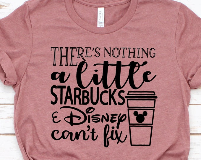 There's Nothing A Little Starbucks & Disney Can't Fix -  Magical Vacation Tee - Adult, Youth, Toddler, and Tanks-Over 100 Color Choices