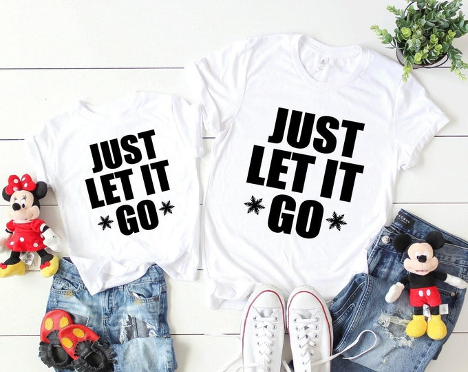 Just Let It Go - Adult, Youth, Toddler, and Tanks-Over 100 Color Choices