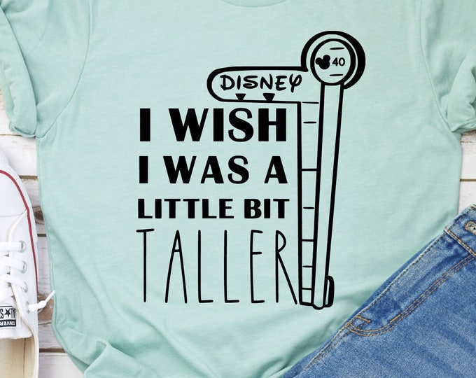 I Wish I Was A Little Bit Taller - Adult, Youth, Toddler, and Tanks-Over 100 Color Choices