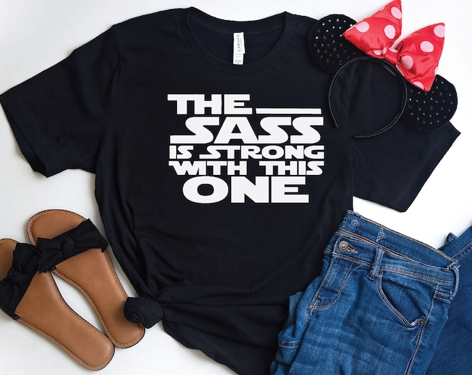 The Sass is Strong with This One - Star Wars - Galaxy's Edge- Jedi - Magical Vacation Tee - Adult, Youth, Toddler, and Tanks, Tie-Dye