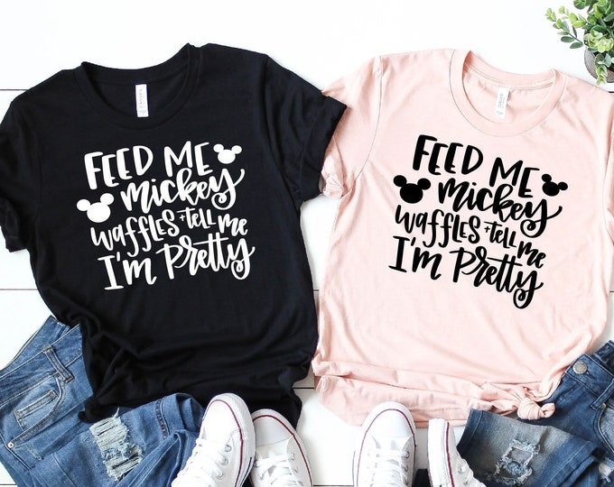 Feed Me Mickey Waffles & Tell Me I'm Pretty-  Magical Vacation Tee - Adult, Youth, Toddler, and Tanks-Over 100 Color Choices