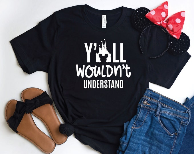 Y'all Wouldn't Understand- Magical Vacation Tee - Adult, Youth, Toddler, and Tanks