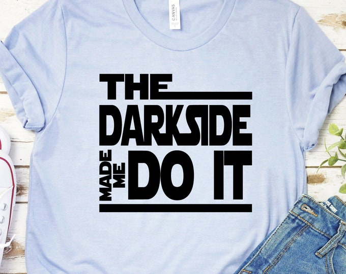 The Dark Side Made Me Do It  - Adult, Youth, Toddler, and Tanks-Over 100 Color Choices