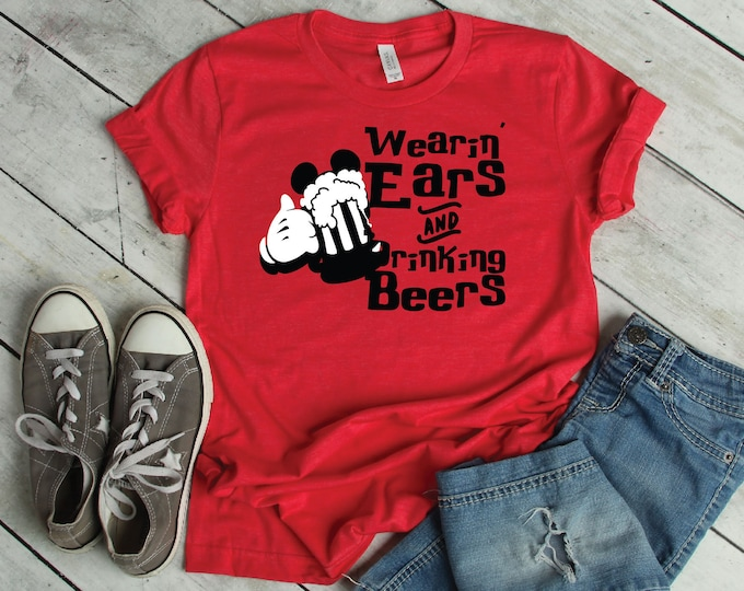 Wearing Ears And Drinking Beers-  Magical Vacation Tee - Adult, Youth, Toddler, and Tanks-Over 100 Color Choices