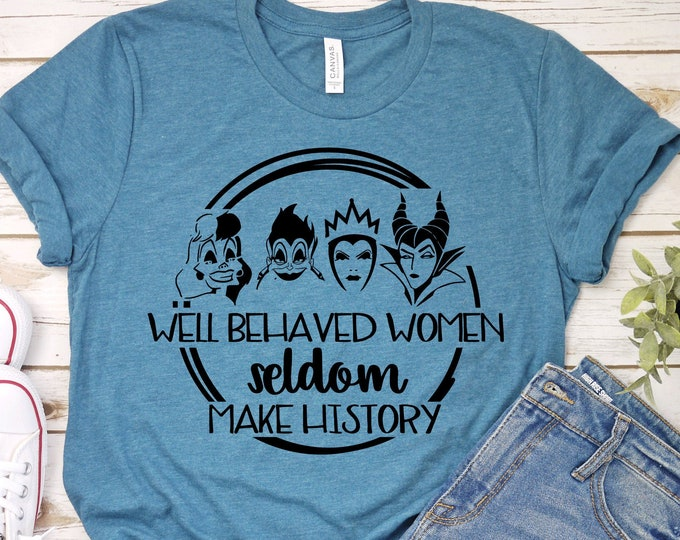 Well Behaved Women Seldom Make History - Adult, Youth, Toddler, and Tanks-Over 100 Color Choices