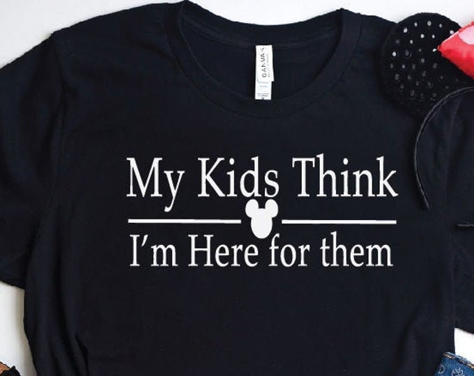 My Kids Think I am Here For Them- Disney Parents - Disney Vacation -Magical Vacation Tee - Adult, Youth, Toddler, and Tanks, Tie-Dye