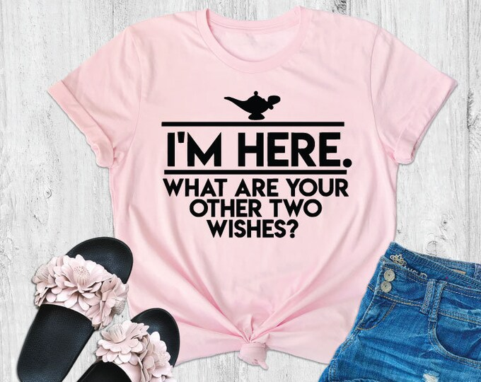 I'm Here.  What are Your Other Two Wishes -  Magical Vacation Tee - Adult, Youth, Toddler, and Tanks-Over 100 Color Choices