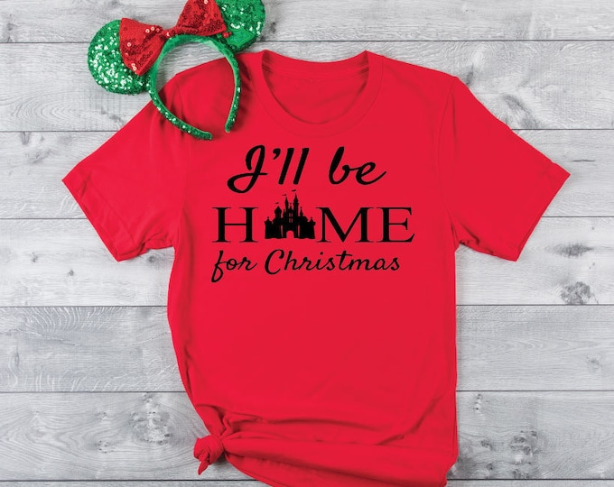I'll Be Home For Christmas- Magical Vacation Tee - Adult, Youth, Toddler, and Tanks-Over 100 Color Choices