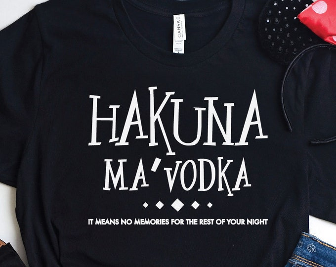 Hakuna My Vodka -  Magical Vacation Tee - Adult, Youth, Toddler, and Tanks-Over 100 Color Choices, Tie-Dye