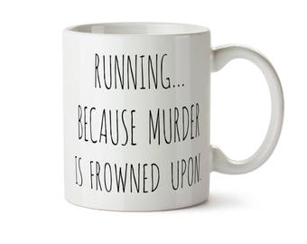 Mug For RUNNERS Running Funny Gift Runners Because Murder Is Frowned Upon Marathon Runner Fitness