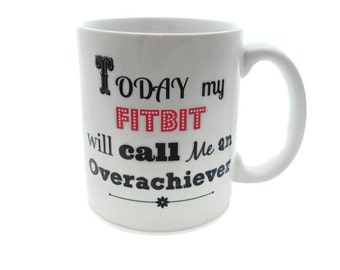 Fitbit Overachiever WORKOUT Motivation Inspiration- One 11 ounce Dishwasher / Microwave Coffee Mug - Superb GIFT 10K- Option to Add Own Text