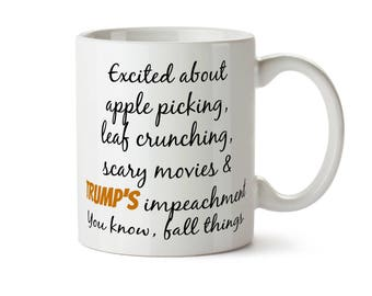 FALL THINGS Apple Picking, Leaf Crunching, Scary Movies IMPEACH Trump Coffee Tea Mug - May Add Own Text to Personalize Funny