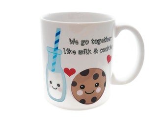 We Go Together like Milk and COOKIES  - 11 ounce DISHWASHER / Microwave Coffee Mug - Superb GIFT - May Add Own Text