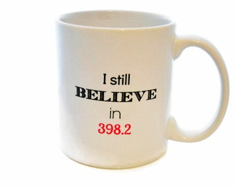 I Still Beleive in 398.2 - Fairy Tales 11 ounce Coffee Mug - Superb GIFT for the Bibliophile