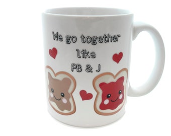 We Go Together like Peanut Butter and Jelly PB & J  - 11 ounce DISHWASHER / Microwave Coffee Mug - Superb GIFT - May Add Own Text