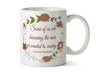 Some of Us Are Becoming The Men We Wanted to Marry - Gloria Steinem Quote  New Coffee Mug -  Add Own Text to Personalize