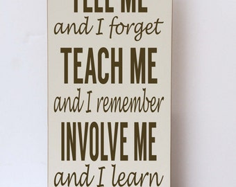Tell Me I Forget, Teach Me I Remember, Involve Me Wood Sign, Inspirational Sign, Classroom Wood Sign, Classroom Art, Family Room Sign