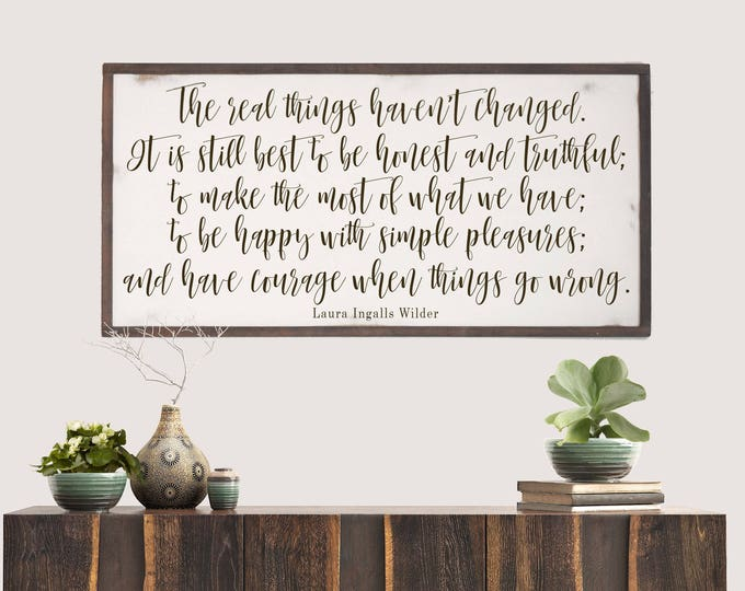 Featured listing image: Laura Ingalls Wilder Quote, Real Things Haven't Changed, Inspirational Wood Sign, Inspired Wall Art, Rustic Wood Sign, Farmhouse Decor