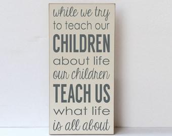Teach Children About Life Wood Sign, Children Teach Us About Life, Inspirational Quote, Inspirational Wall Art, Inspiring Sign, Art for Wall